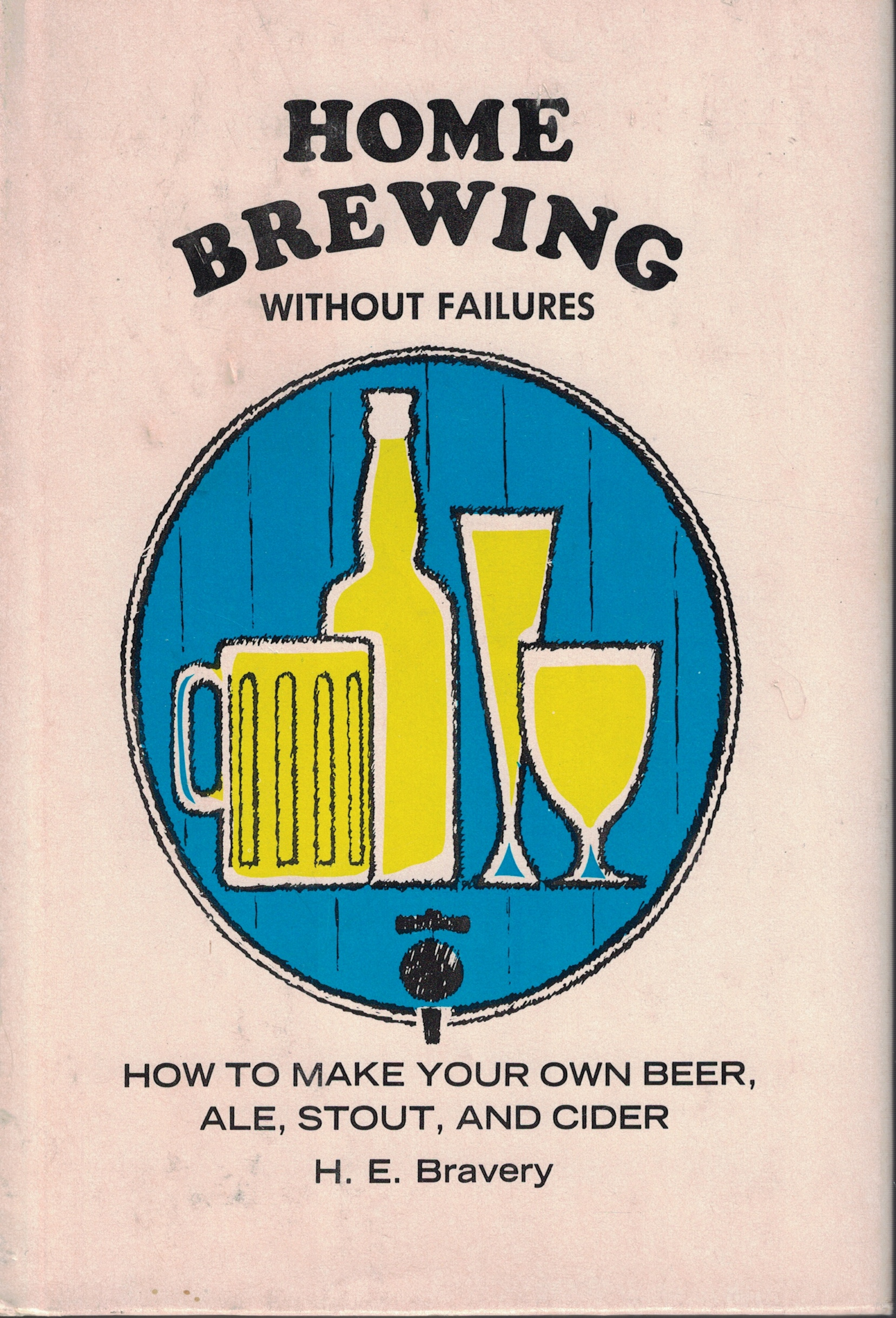 Image for Home Brewing Without Failures How to Make Your Own Beer, Ale, Stout, and Cider