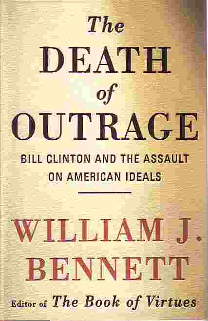 Image for Death Of Outrage Bill Clinton and the Assault on American Ideals