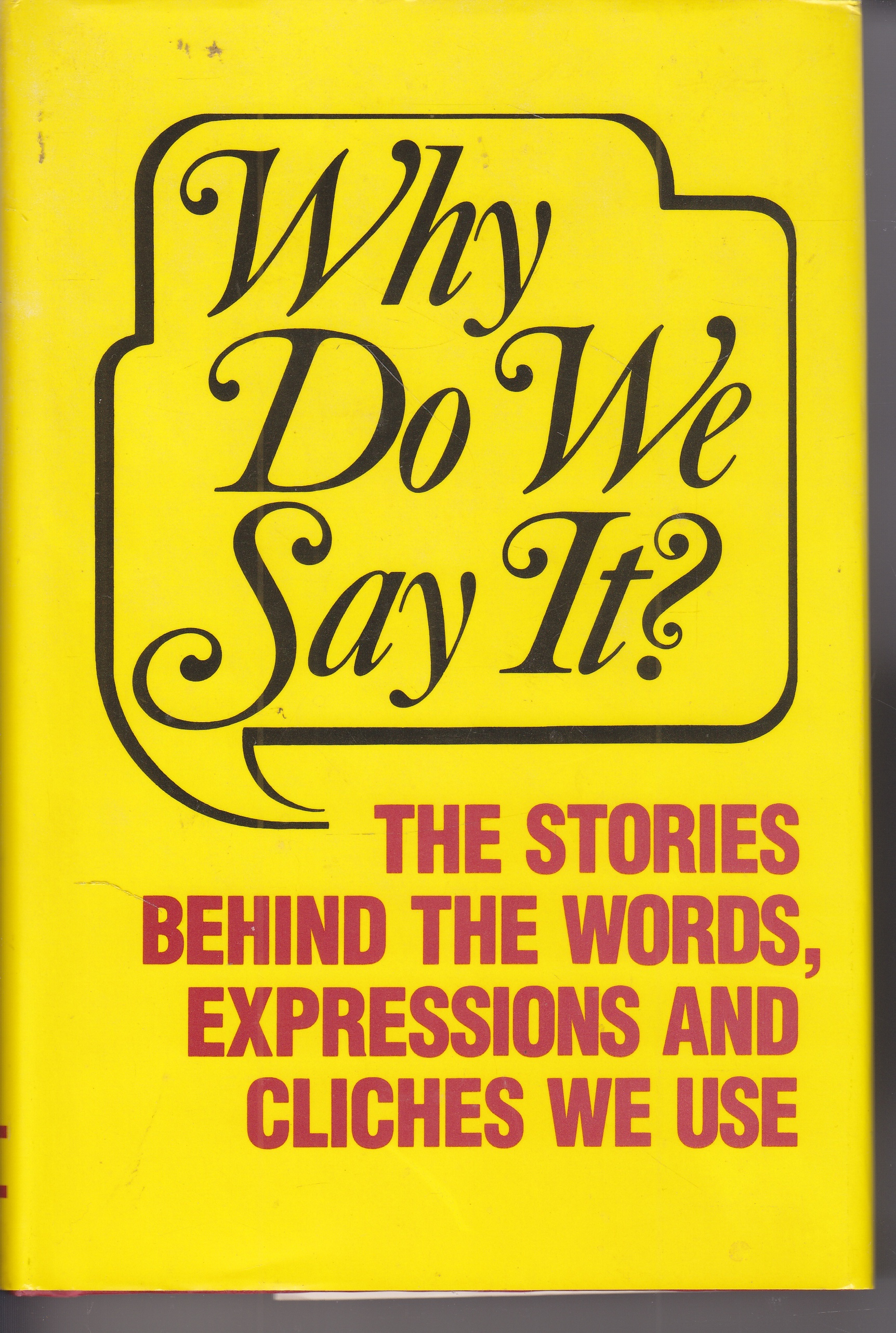 Image for Why Do We Say It?  The Stories Behind the Words, Expressions and Cliches We Use